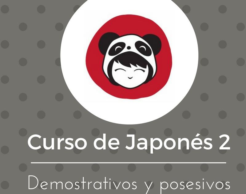 Curso 2 de Japonés – Demostrativos y posesivos