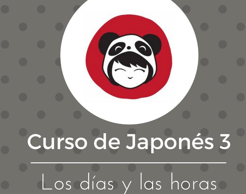 Curso de japonés 3 – Los días y las horas